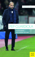 Pep Guardiola. The Philosophy that Changed the Game